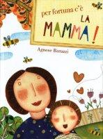Per fortuna c'è la mamma - Agnese Baruzzi