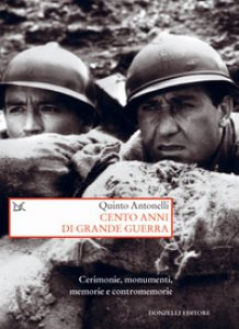 Copertina di 'Cento anni di Grande guerra. Cerimonie, monumenti, memorie e contromemorie'