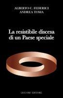La resistibile discesa di un Paese speciale - Andrea Toma, Alberto C. Federici