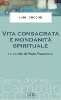 Vita consacrata e mondanità spirituale - Luigi Guccini