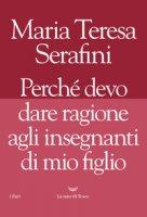 Perché devo dare ragione agli insegnanti di mio figlio - Serafini Maria Teresa