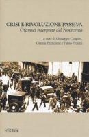 Crisi e rivoluzione passiva. Gramsci interprete del Novecento