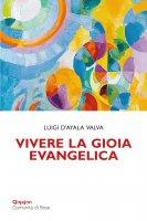 Vivere la gioia evangelica - Luigi D'Ayala Valva