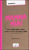 Mamma mia! Il mio sfogo-libro creativo contro lo stress da mamma super - Brepson Stéphanie
