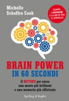 Brain power in 60 secondi. Il metodo per avere una mente più brillante e una memoria più efficiente - Schoffro Cook Michelle