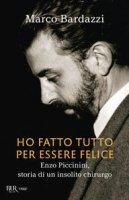 Ho fatto tutto per essere felice - Marco Bardazzi