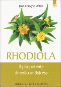 Copertina di 'Rhodiola. Il più potente rimedio antistress'