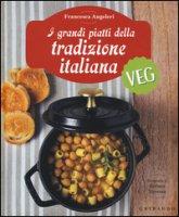 I grandi piatti della tradizione italiana veg - Angeleri Francesca