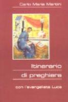 Itinerario di preghiera. Con l'evangelista Luca - Martini Carlo M.