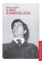 Male di Dario Bellezza. Vita e morte di un poeta (Il) - Maurizio Gregorini