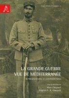 La Grande Guerre vue de Méditerranée. Représentations et contradictions
