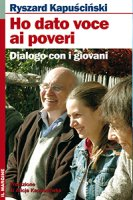 Ho dato voce ai poveri. Dialogo con i giovani - Ryszard Kapuscinski