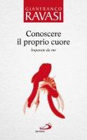 Conoscere il proprio cuore vol.5 - Gianfranco Ravasi