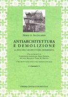Antiarchitettura e demolizione. La fine dell'architettura modernista - Salingaros Nikos A.