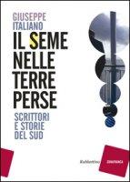 Il seme nelle terre perse. Scrittori e storie del sud - Italiano Giuseppe