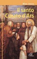 Il santo curato d'Ars - Joulin Marc