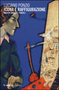 Copertina di 'Icona e raffigurazione. Bachtin, Malevic, Chagall'