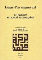 Lettere d'un maestro sufi. Lo sheikh al-'Arabi ad-Darqawi - al-Arabi ad-Darqawi Muhammad