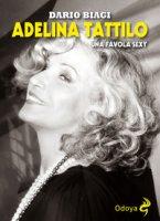 Adelina Tattilo. Una favola sexy - Biagi Dario