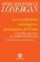 La costituzione ontologica e psicologica di Cristo - Bernard J.F. Lonergan