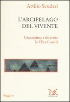 L' arcipelago del vivente. Umanesimo e diversità in Elias Canetti - Scuderi Attilio