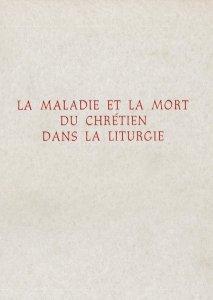 Copertina di 'La maladie et la mort du chrétien dans la liturgie. Atti (Parigi, 1974)'
