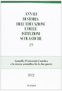 Copertina di 'Annali di storia dell'educazione e delle istituzioni scolastiche. 19: Gemelli, l'Università Cattolica e la ricerca scientifica fra le due guerre.'