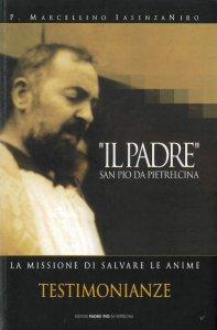 Copertina di '«Il padre» San Pio da Pietralcina. La missione di salvare le anime'