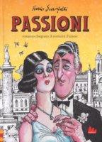 Passioni. Romanzo disegnato di tormenti d'amore - Scarpelli Furio