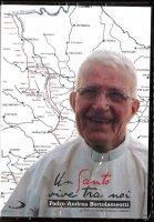Un Santo vive tra noi - Padre Andrea Bortolameotti