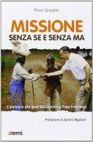 Missione senza se e senza ma - Piero Gheddo