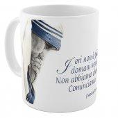 """SpiriTazza """"Ieri non è più..."""" (Madre Teresa di Calcutta) - Madre Teresa di Calcutta"""
