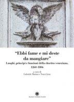 «Ebbi fame e mi deste da mangiare». Luoghi, principi e funzioni della «charitas» veneziana 1206-1806