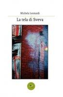 La tela di Sveva - Leonardi Michela