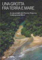 Una grotta fra terra e mare. Le meraviglie del Puerto Princesa Underground river. Ediz. illustrata