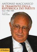 Il tramonto della repubblica dei partiti. Diari 1985-1989 - Maccanico Antonio