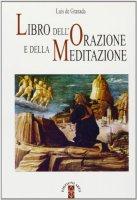 Libro dell'orazione e della meditazione - Granada Luis de