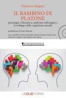 Il bambino di Platone. Psicologia e filosofia a confronto sull'origine e lo sviluppo della cognizione morale - Margoni Francesco