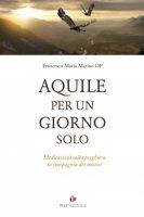Aquile per un giorno solo - Francesco Maria Marino, OP