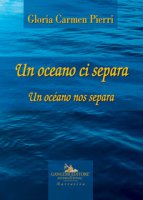 Un oceano ci separa. Testo spagnolo a fronte - Pierri Gloria Carmen