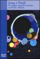 Jung e Pauli. Il carteggio originale: l'incontro tra psiche e materia - Jung Carl Gustav, Pauli Wolfgang