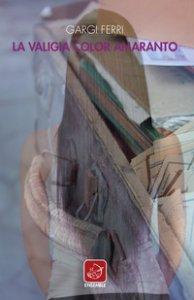 Copertina di 'La valigia color amaranto'