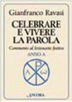 Celebrare e vivere la parola. Commento al lezionario festivo. Anno A - Ravasi Gianfranco