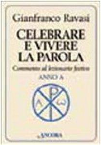 Copertina di 'Celebrare e vivere la parola. Commento al lezionario festivo. Anno A'