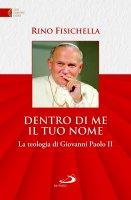 Dentro di me il tuo nome. La teologia di Giovanni Paolo II - Rino Fisichella