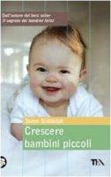 Crescere bambini piccoli - Biddulph Steve