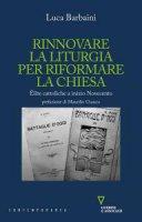 Rinnovare la liturgia per riformare la Chiesa - Luca Barbaini