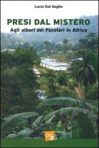 Copertina di 'Presi dal mistero. Agli albori dei Focolari in Africa'