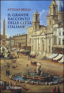 Copertina di 'Il grande racconto delle città italiane. Ediz. a colori'