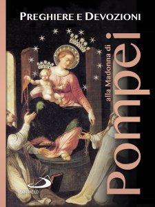 Copertina di 'Preghiere e devozioni alla Madonna di Pompei'